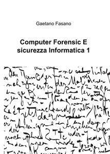 Computer forensic e sicurezza informatica 1 - Gaetano Fasano - copertina