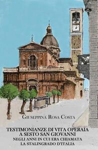 Testimonianze di vita operaia a Sesto San Giovanni negli anni in cui era chiamata la Stalingrado d'Italia - Giuseppina Rosa Costa - copertina