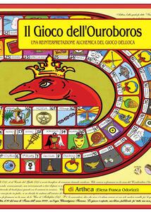 Il gioco dell'ouroboros. Una reinterpretazione alchemica del gioco dell'oca - Arthea - copertina