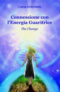Connessione con l'energia guaritrice. The change - Liana Antoniello - copertina