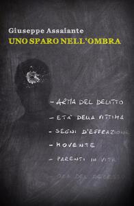 Uno sparo nell'ombra - Giuseppe Assaiante - copertina