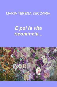E poi la vita ricomincia... - Maria Teresa Beccaria - copertina