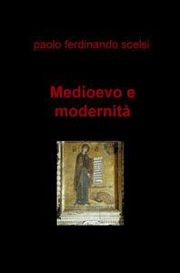 Medioevo e modernità - Paolo Ferdinando Scelsi - copertina