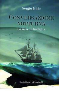 La nave in bottiglia. Conversazione notturna - Sergio Ghio - copertina