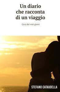 Un diario che racconta di un viaggio. L'eco dei miei giorni - Stefano Cataudella - copertina