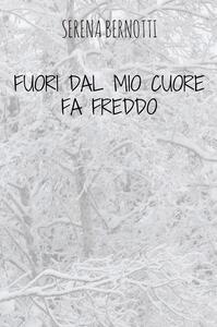 Fuori dal mio cuore fa freddo - Serena Bernotti - copertina