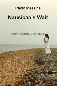 Nausicaa's Wait. Amore, lontananza, ritorno, poesia - Paolo Messina - copertina