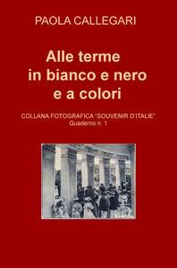 Alle terme in bianco e nero e a colori - Paola Callegari - copertina