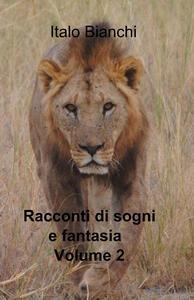 Racconti di sogni e fantasia. Vol. 2 - Italo Bianchi - copertina
