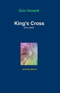 King's Cross. Oltre il giallo - Ezio Vincenti - copertina