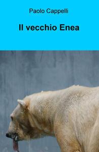 Il vecchio Enea - Paolo Cappelli - copertina