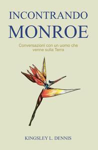 Incontrando Monroe. Conversazioni con un uomo che venne sulla Terra - Kingsley L. Dennis - copertina