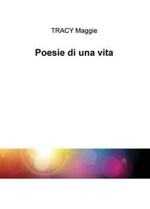 Poesie di una vita - Tracy Maggie - copertina