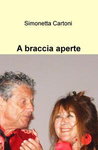 A braccia aperte - Simonetta Cartoni - copertina