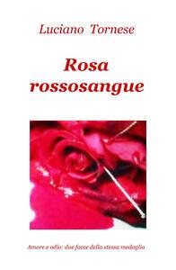 Rosarossosangue. Amore e odio: due facce della stessa medaglia - Luciano Tornese - copertina