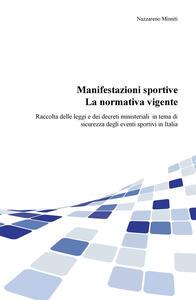 Manifestazioni sportive. La normativa vigente. Raccolta delle leggi e dei decreti ministeriali per la sicurezza degli eventi sportivi in Italia, aggiornata al 2017 - Nazzareno Minniti - copertina