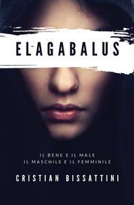 Elagabalus. Il bene e il male, il maschile e il femminile