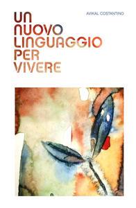 Un nuovo linguaggio per vivere - Avikal E. Costantino - copertina