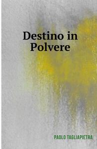 Destino in polvere - Paolo Tagliapietra - copertina