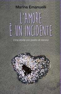 L' amore è un incidente (Una storia con posto di ristoro) - Marina Emanuelli - copertina