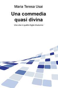Una commedia quasi divina - Maria Teresa Usai - copertina