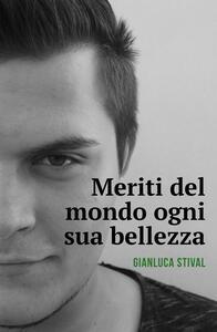 Meriti del mondo ogni sua bellezza - Gianluca Stival - copertina
