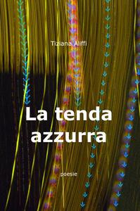 La tenda azzurra... - Tiziana Aliffi - copertina