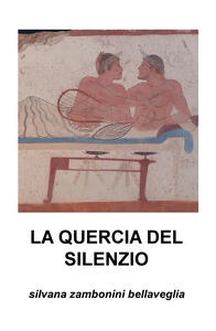 La quercia del silenzio - Silvana Zambonini Bellaveglia - copertina