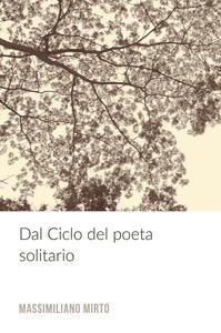Dal ciclo del poeta solitario - Massimiliano Mirto - copertina