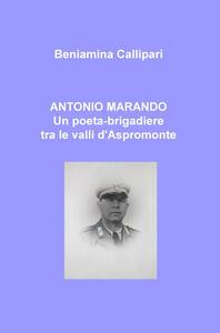 Antonio Marando. Un poeta-brigadiere tra le valli d'Aspromonte - Beniamina Callipari - copertina