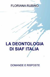 La deontologia di SIAF Italia. Domande e risposte