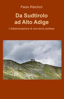Da Sudtirolo ad Alto Adige. Litalianizzazione di una terra contesa.pdf