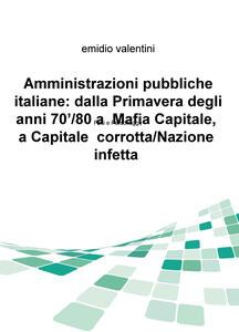 Amministrazioni pubbliche italiane: dalla primavera degli anni '70/80 a Mafia Capitale, a Capitale corrotta/Nazione infetta. Fatti e personaggi