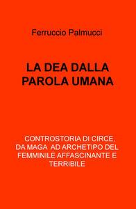 La dea dalla parola umana - Ferruccio Palmucci - copertina