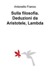 Sulla filosofia. Deduzioni da Aristotele, Lambda - Antonello Franco - copertina
