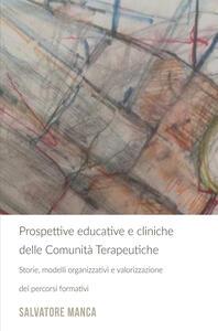 Prospettive educative e cliniche delle comunità terapeutiche. Storie, modelli organizzativi e valorizzazione dei percorsi formativi - Salvatore Manca - copertina