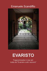 Evaristo. Tragicommedia in due atti - Emanuele Scandiffio - copertina