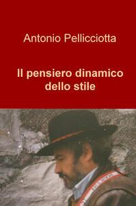 Il pensiero dinamico dello stile - Antonio Pellicciotta - copertina