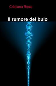 Il rumore del buio - Cristiana Rossi - copertina