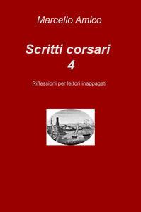 Scritti corsari. Riflessioni per lettori inappagati. Vol. 4 - Marcello Amico - copertina