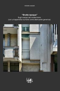 «Brutte epoque». Sugli scempi del modernismo - Michele Ranzani - copertina