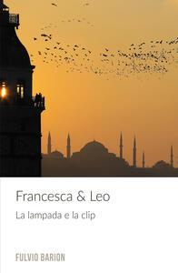 Francesca & Leo. La lampada e la clip - Fulvio Barion - copertina