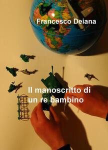 Il manoscritto di un re bambino - Francesco Deiana - copertina