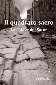 Il quadrato sacro. La chiave del Sator - Simone Stazi - copertina