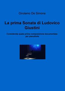 La prima sonata di Ludovico Giustini, considerata quale prima composizione documentata per pianoforte