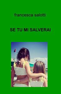 Se tu mi salverai - Francesca Salotti - copertina
