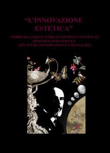 «L' innovazione estetica». Torre del Greco, Enrico Taverna e l'Istituto artistico industriale (spunti di conservazione e restauro) - Giovanna Accardo - copertina