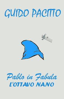 Pablo in fabula. Vol. 1: ottavo nano, L'. - Guido Pacitto - copertina
