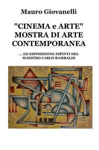 Cinema & arte. Mostra di arte contemporanea... ed esposizione dipinti del maestro Carlo Rambaldi