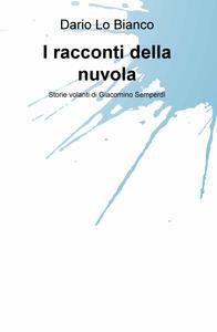 I racconti della nuvola. Storie volanti di Giacomino Semperdi - Dario Lo Bianco - copertina